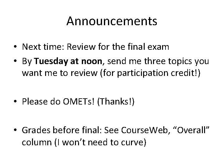Announcements • Next time: Review for the final exam • By Tuesday at noon,
