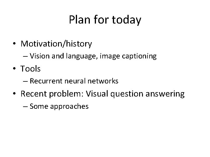 Plan for today • Motivation/history – Vision and language, image captioning • Tools –