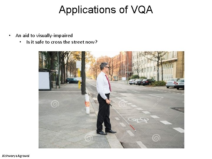 Applications of VQA • An aid to visually-impaired • Is it safe to cross