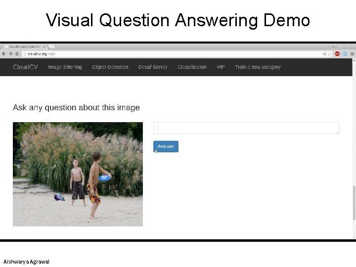 Visual Question Answering Demo Aishwarya Agrawal