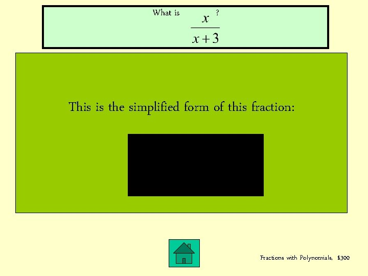 What is ? This is the simplified form of this fraction: Fractions with Polynomials,