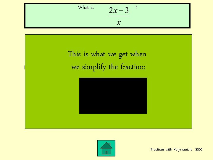 What is ? This is what we get when we simplify the fraction: Fractions