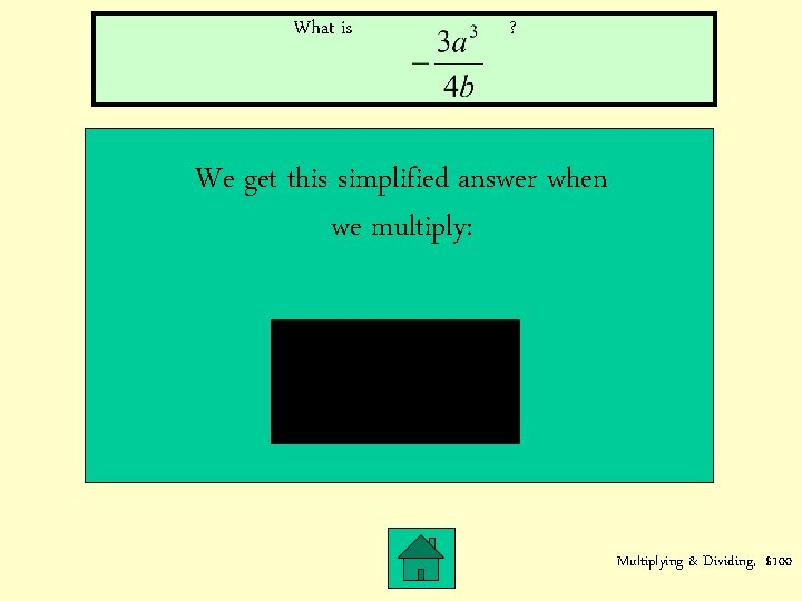 What is ? We get this simplified answer when we multiply: Multiplying & Dividing,