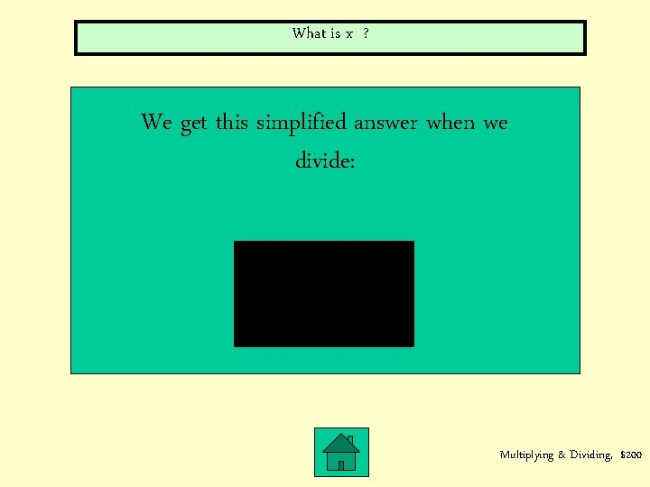 What is x ? We get this simplified answer when we divide: Multiplying &