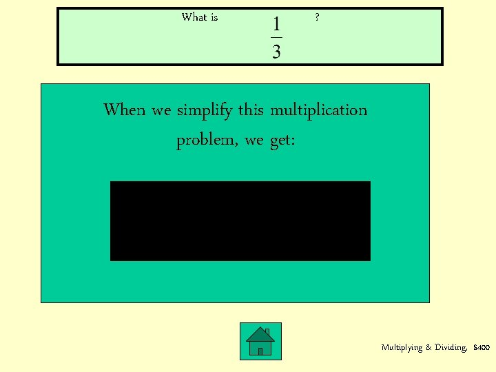 What is ? When we simplify this multiplication problem, we get: Multiplying & Dividing,