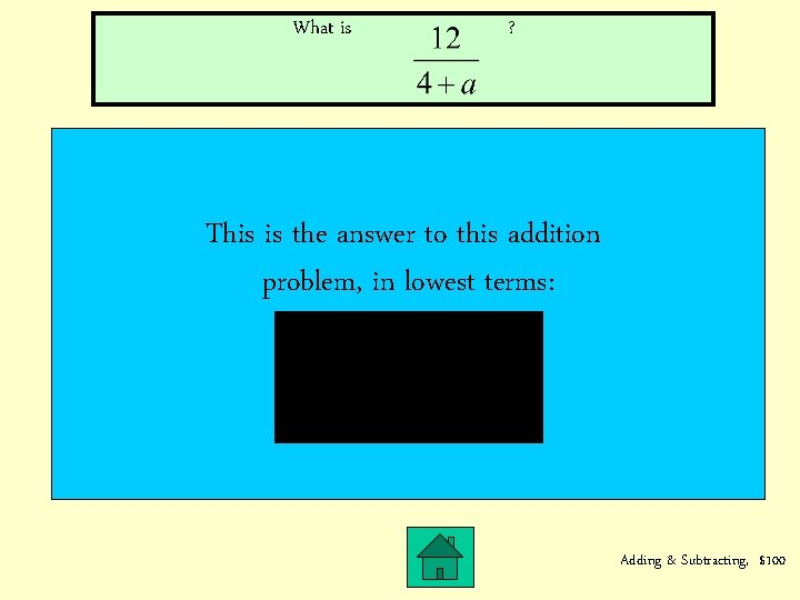 What is ? This is the answer to this addition problem, in lowest terms: