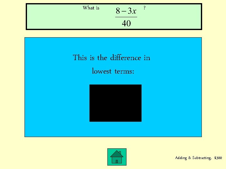 What is ? This is the difference in lowest terms: Adding & Subtracting, $300