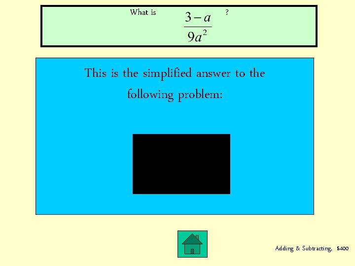 What is ? This is the simplified answer to the following problem: Adding &