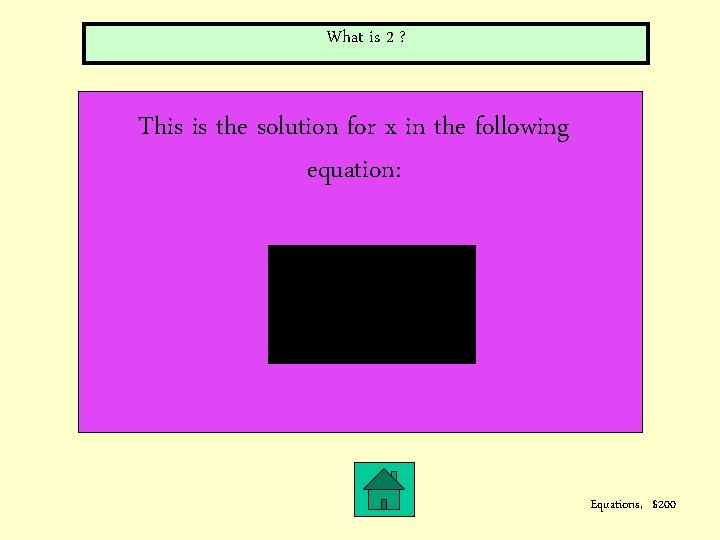 What is 2 ? This is the solution for x in the following equation: