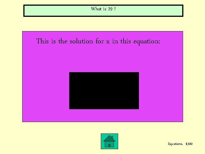 What is 29 ? This is the solution for x in this equation: Equations,