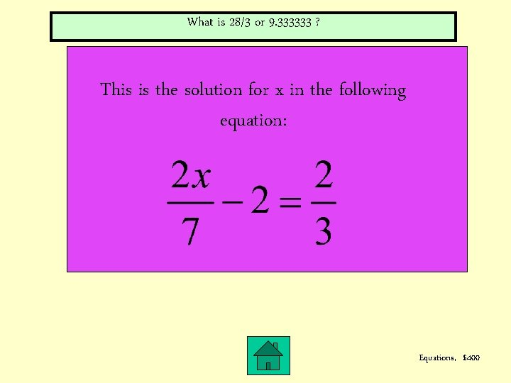 What is 28/3 or 9. 333333 ? This is the solution for x in
