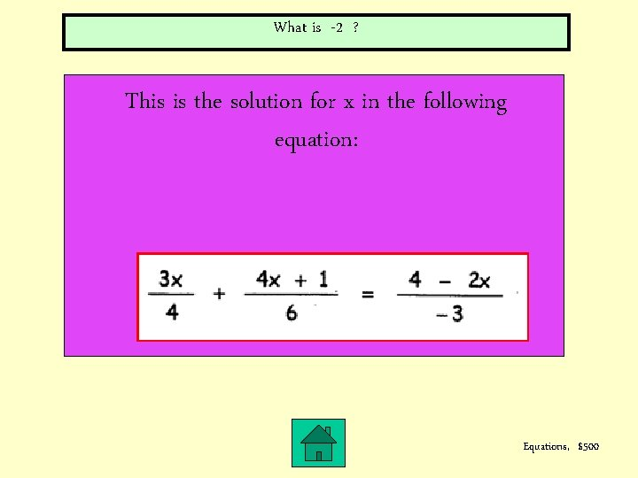 What is -2 ? This is the solution for x in the following equation:
