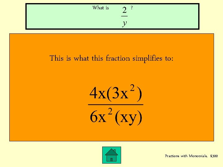 What is ? This is what this fraction simplifies to: Fractions with Monomials, $300