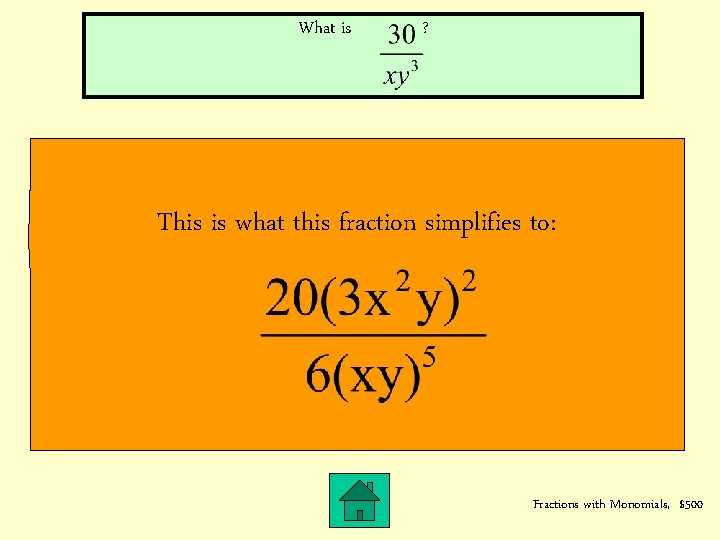 What is ? This is what this fraction simplifies to: Fractions with Monomials, $500