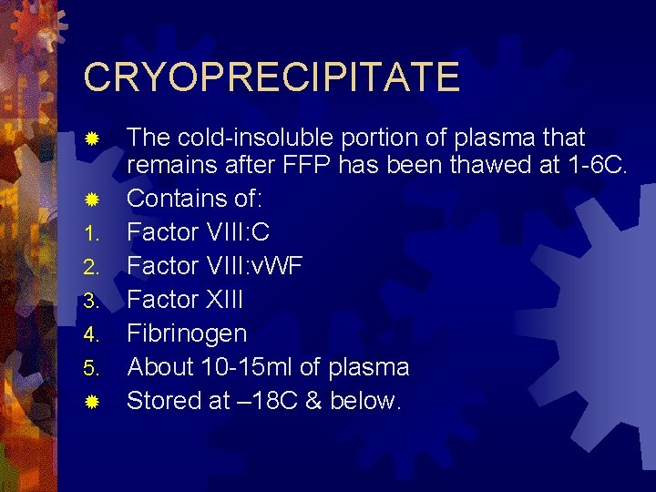 CRYOPRECIPITATE The cold-insoluble portion of plasma that remains after FFP has been thawed at