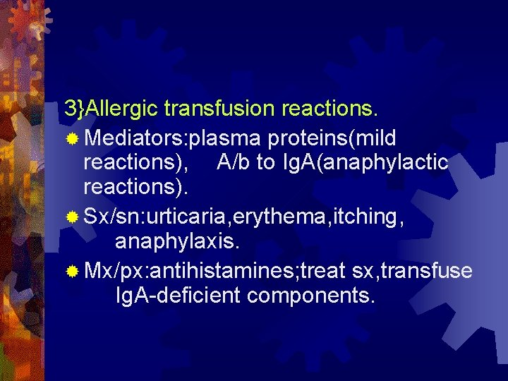 3}Allergic transfusion reactions. ® Mediators: plasma proteins(mild reactions), A/b to Ig. A(anaphylactic reactions). ®