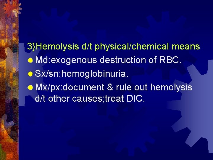 3}Hemolysis d/t physical/chemical means ® Md: exogenous destruction of RBC. ® Sx/sn: hemoglobinuria. ®