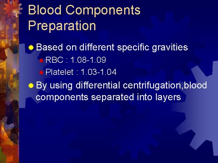 Blood Components Preparation ® Based on different specific gravities ® RBC : 1. 08