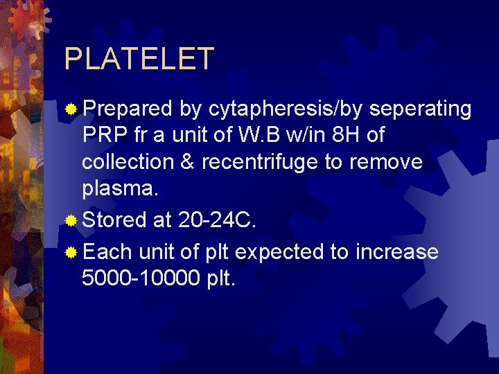 PLATELET ® Prepared by cytapheresis/by seperating PRP fr a unit of W. B w/in