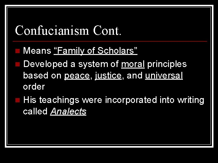 """Confucianism Cont. Means """"Family of Scholars"""" n Developed a system of moral principles based"""