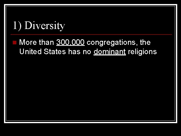 1) Diversity n More than 300, 000 congregations, the United States has no dominant