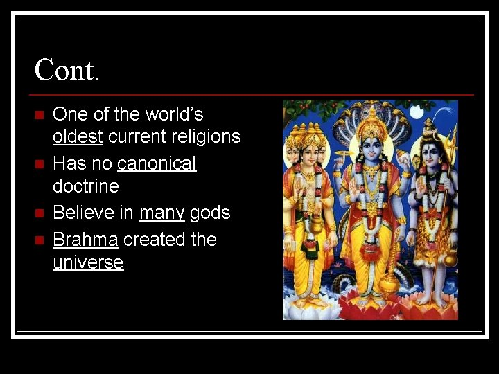 Cont. n n One of the world's oldest current religions Has no canonical doctrine