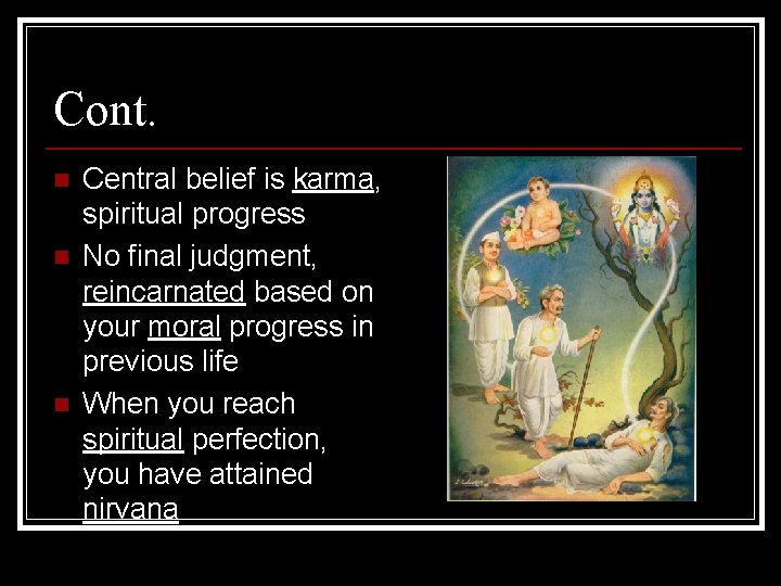Cont. n n n Central belief is karma, spiritual progress No final judgment, reincarnated