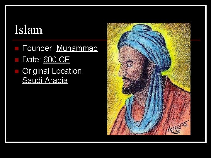 Islam n n n Founder: Muhammad Date: 600 CE Original Location: Saudi Arabia