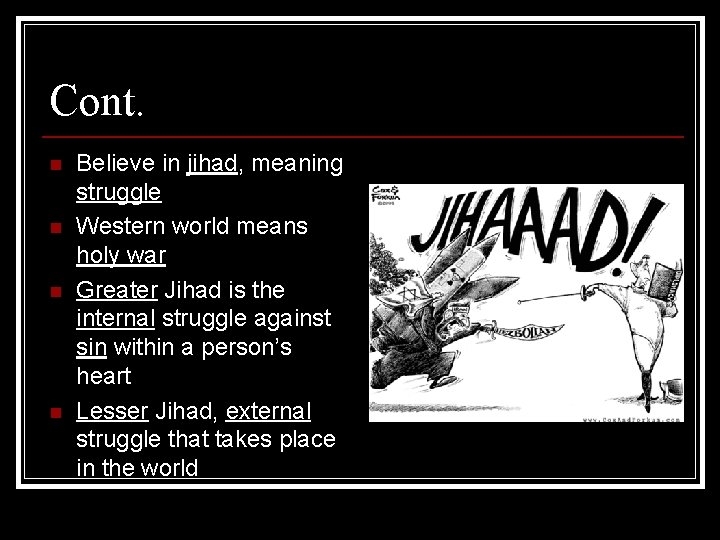 Cont. n n Believe in jihad, meaning struggle Western world means holy war Greater
