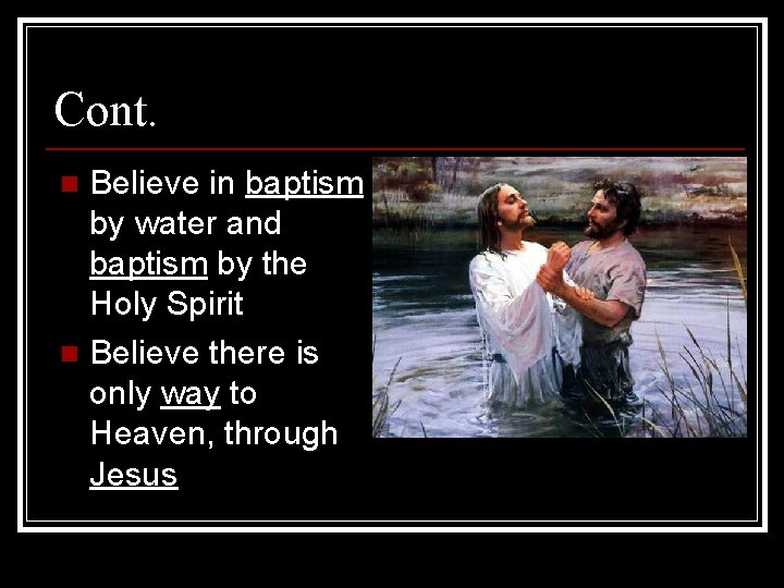 Cont. Believe in baptism by water and baptism by the Holy Spirit n Believe