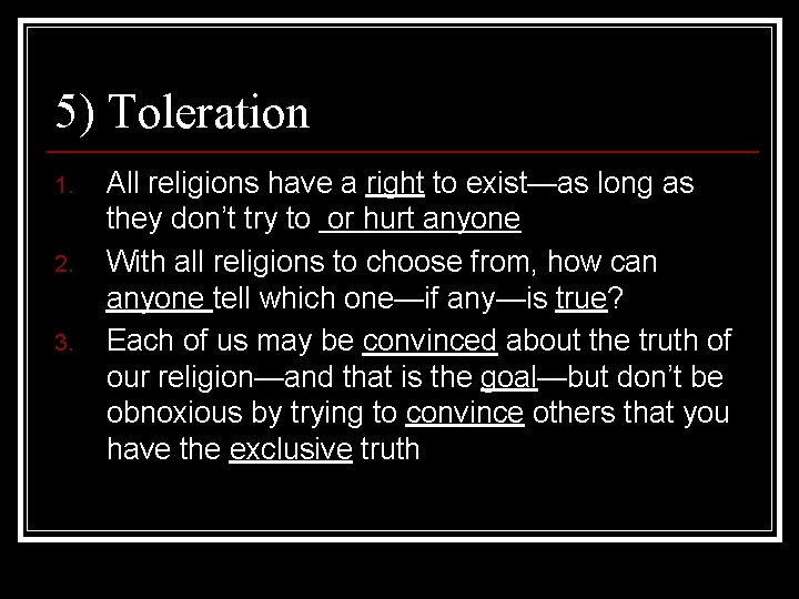 5) Toleration 1. 2. 3. All religions have a right to exist—as long as