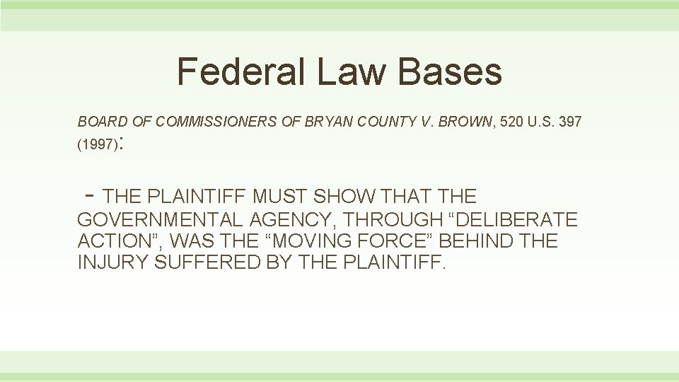 Federal Law Bases BOARD OF COMMISSIONERS OF BRYAN COUNTY V. BROWN, 520 U. S.