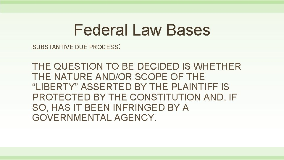 Federal Law Bases SUBSTANTIVE DUE PROCESS : THE QUESTION TO BE DECIDED IS WHETHER