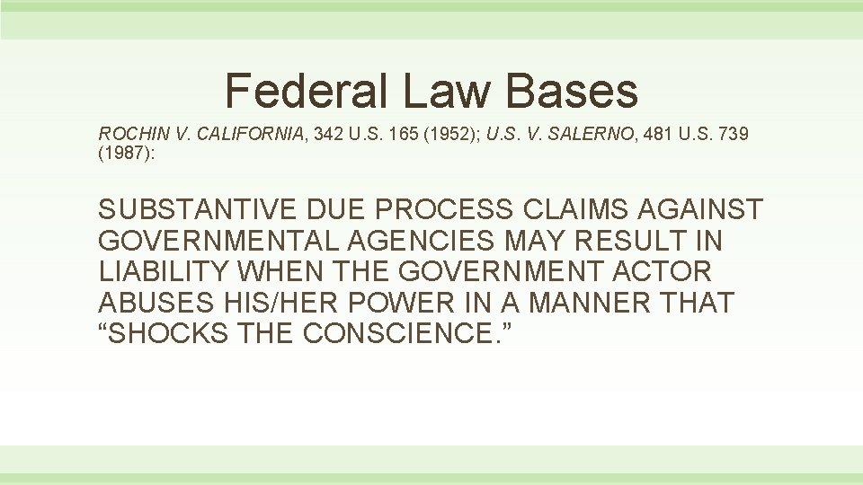 Federal Law Bases ROCHIN V. CALIFORNIA, 342 U. S. 165 (1952); U. S. V.