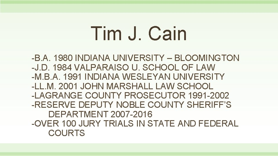 Tim J. Cain -B. A. 1980 INDIANA UNIVERSITY – BLOOMINGTON -J. D. 1984 VALPARAISO
