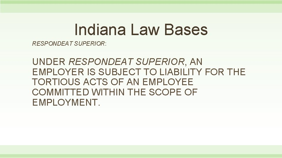 Indiana Law Bases RESPONDEAT SUPERIOR: UNDER RESPONDEAT SUPERIOR, AN EMPLOYER IS SUBJECT TO LIABILITY