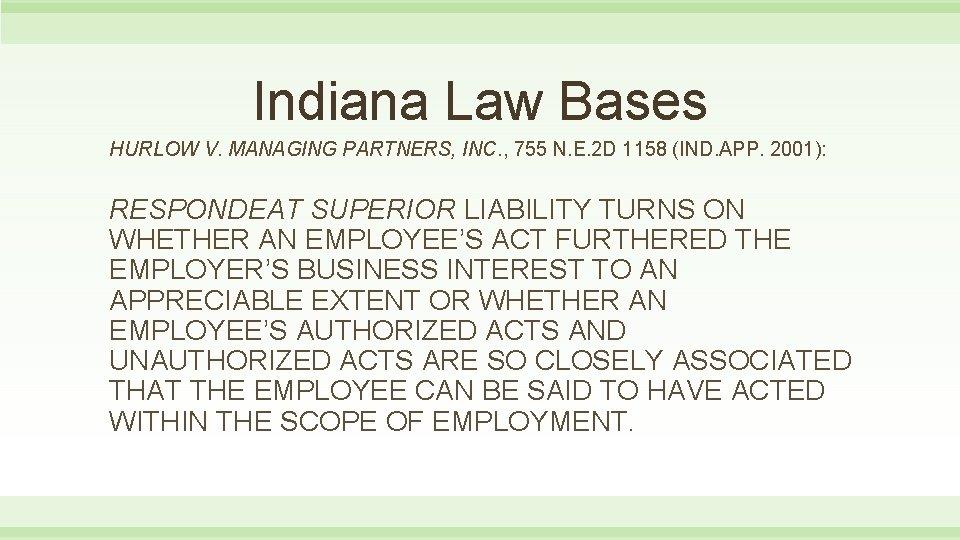 Indiana Law Bases HURLOW V. MANAGING PARTNERS, INC. , 755 N. E. 2 D