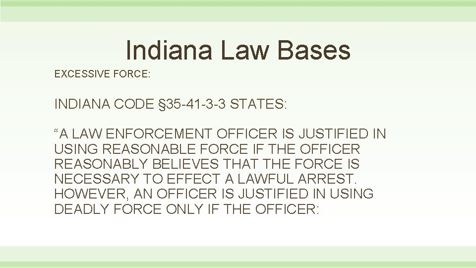 """Indiana Law Bases EXCESSIVE FORCE: INDIANA CODE § 35 -41 -3 -3 STATES: """"A"""