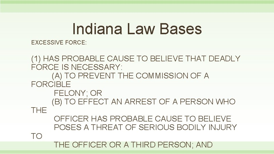 Indiana Law Bases EXCESSIVE FORCE: (1) HAS PROBABLE CAUSE TO BELIEVE THAT DEADLY FORCE
