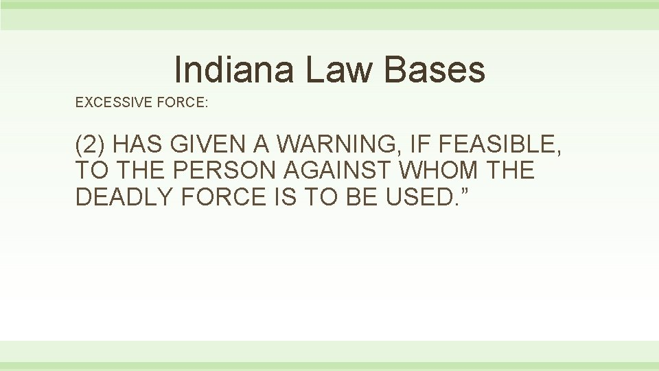Indiana Law Bases EXCESSIVE FORCE: (2) HAS GIVEN A WARNING, IF FEASIBLE, TO THE