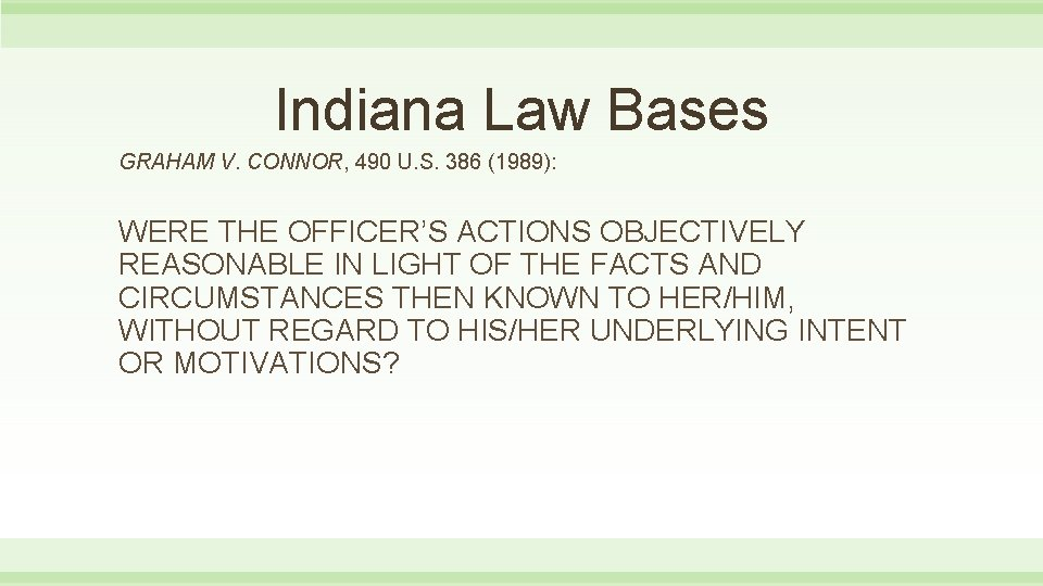 Indiana Law Bases GRAHAM V. CONNOR, 490 U. S. 386 (1989): WERE THE OFFICER'S