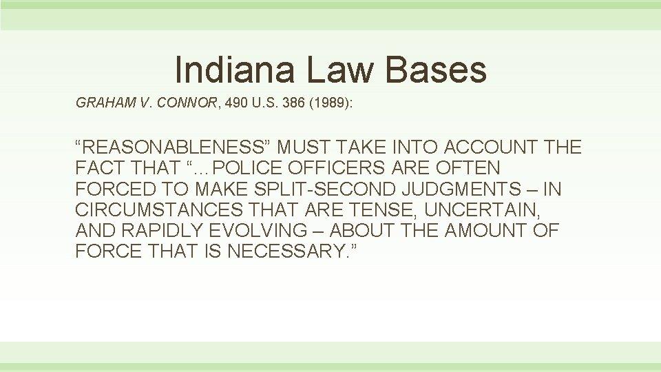"Indiana Law Bases GRAHAM V. CONNOR, 490 U. S. 386 (1989): ""REASONABLENESS"" MUST TAKE"