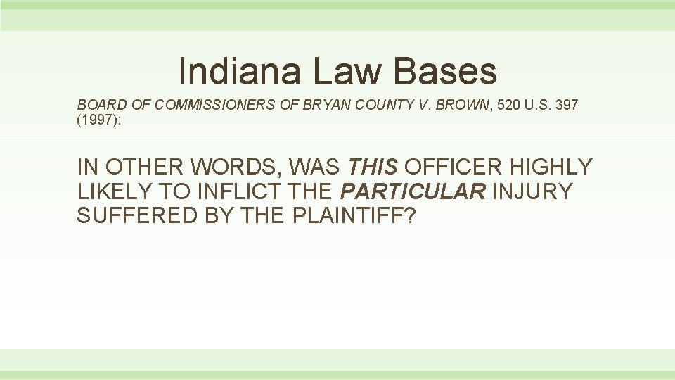 Indiana Law Bases BOARD OF COMMISSIONERS OF BRYAN COUNTY V. BROWN, 520 U. S.