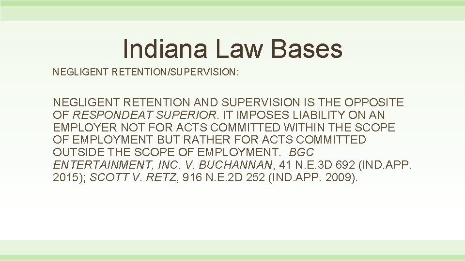 Indiana Law Bases NEGLIGENT RETENTION/SUPERVISION: NEGLIGENT RETENTION AND SUPERVISION IS THE OPPOSITE OF RESPONDEAT