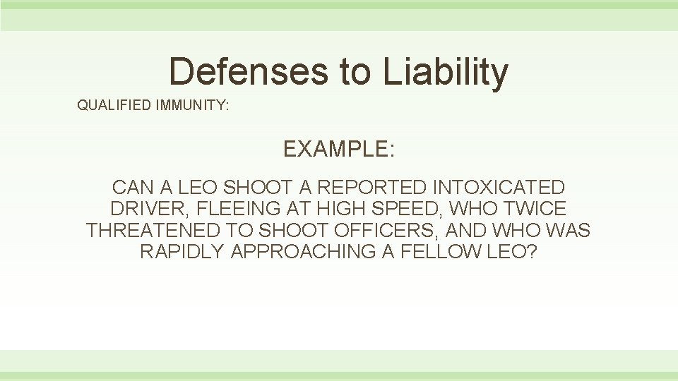 Defenses to Liability QUALIFIED IMMUNITY: EXAMPLE: CAN A LEO SHOOT A REPORTED INTOXICATED DRIVER,