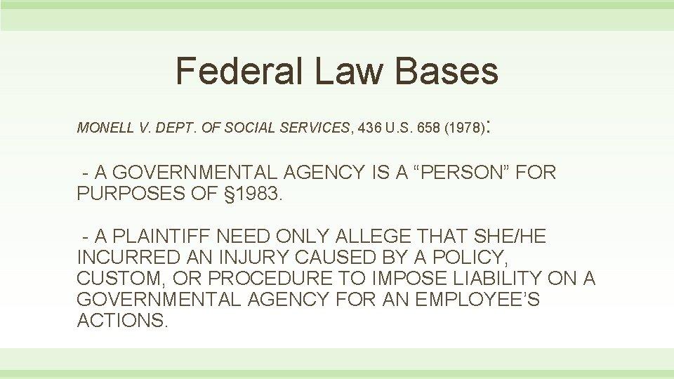 Federal Law Bases MONELL V. DEPT. OF SOCIAL SERVICES, 436 U. S. 658 (1978)