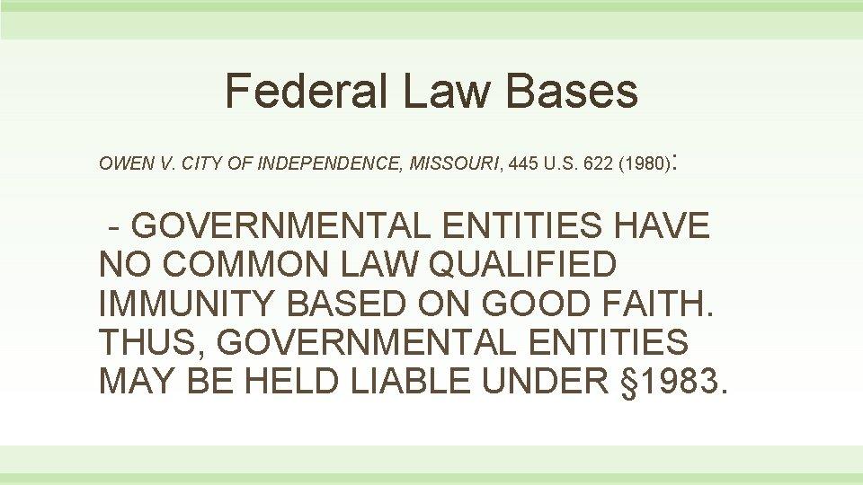 Federal Law Bases OWEN V. CITY OF INDEPENDENCE, MISSOURI, 445 U. S. 622 (1980)