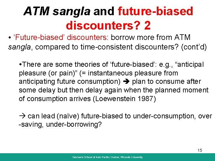 ATM sangla and future-biased discounters? 2 'Future-biased' discounters: borrow more from ATM sangla, compared