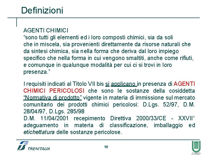 """Definizioni AGENTI CHIMICI """"sono tutti gli elementi ed i loro composti chimici, sia da"""