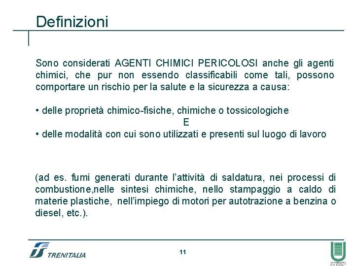 Definizioni Sono considerati AGENTI CHIMICI PERICOLOSI anche gli agenti chimici, che pur non essendo